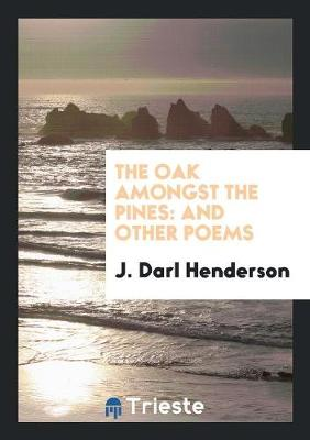 The Oak Amongst the Pines: And Other Poems (Paperback)