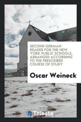 Second German Reader for the New York Public Schools, Arranged According to the Prescribed Course of Study (Paperback)