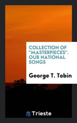 Collection of Masterpieces. Our National Songs (Paperback)