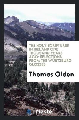 The Holy Scriptures in Ireland One Thousand Years Ago: Selections from the W�rtzburg Glosses (Paperback)