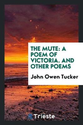 The Mute: A Poem of Victoria. and Other Poems (Paperback)