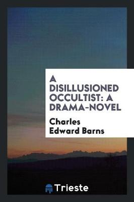 A Disillusioned Occultist: A Drama-Novel (Paperback)
