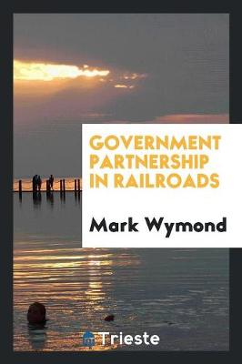 Government Partnership in Railroads (Paperback)