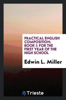 Practical English Composition; Book I: For the First Year of the High School (Paperback)
