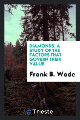 Diamonds: A Study of the Factors That Govern Their Value (Paperback)