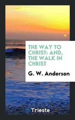 The Way to Christ: And, the Walk in Christ (Paperback)