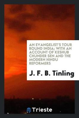 An Evangelist's Tour Round India; With an Account of Keshub Chunder Sen and the Modern Hindu Reformers (Paperback)