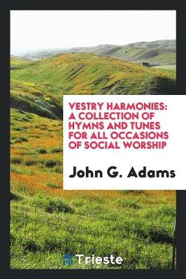Vestry Harmonies: A Collection of Hymns and Tunes for All Occasions of Social Worship (Paperback)