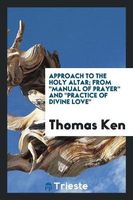 Approach to the Holy Altar; From Manual of Prayer and Practice of Divine Love (Paperback)