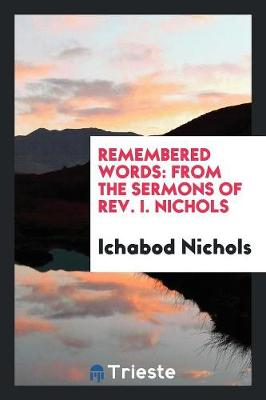 Remembered Words: From the Sermons of Rev. I. Nichols (Paperback)