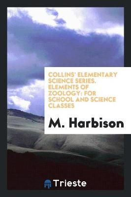 Collins' Elementary Science Series. Elements of Zoology: For School and Science Classes (Paperback)