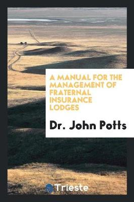 A Manual for the Management of Fraternal Insurance Lodges (Paperback)