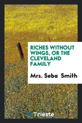 Riches Without Wings, or the Cleveland Family (Paperback)