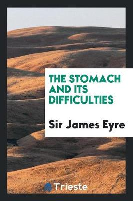 The Stomach and Its Difficulties (Paperback)
