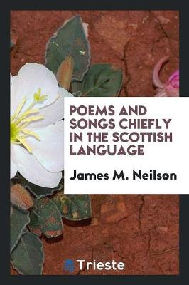 Poems and Songs Chiefly in the Scottish Language (Paperback)