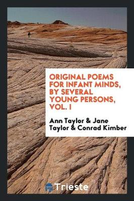 Original Poems for Infant Minds, by Several Young Persons [a. and J. Taylor and Others]. (Paperback)
