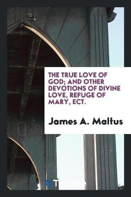 The True Love of God; And Other Devotions of Divine Love, Refuge of Mary, Ect. (Paperback)