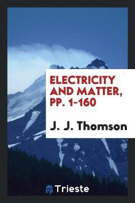 Electricity and Matter, Pp. 1-160 (Paperback)