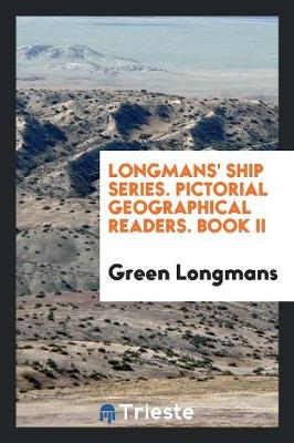 Longmans' Ship Series. Pictorial Geographical Readers. Book II (Paperback)