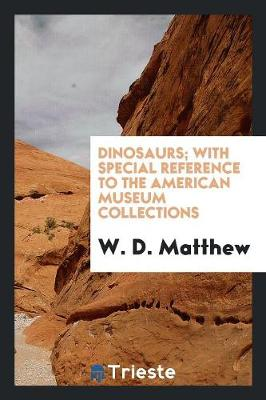 Dinosaurs; With Special Reference to the American Museum Collections (Paperback)