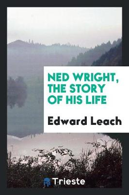 Ned Wright, the Story of His Life (Paperback)