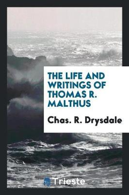The Life and Writings of Thomas R. Malthus (Paperback)