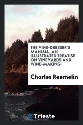 The Vine-Dresser's Manual: An Illustrated Treatise on Vineyards and Wine-Making (Paperback)