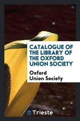 Catalogue of the Library of the Oxford Union Society (Paperback)
