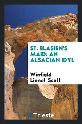 St. Blasien's Maid: An Alsacian Idyl (Paperback)