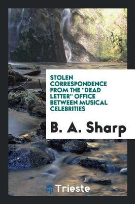 """Stolen Correspondence from the """"dead Letter"""" Office Between Musical Celebrities (Paperback)"""