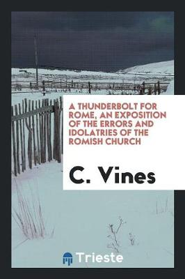 A Thunderbolt for Rome, an Exposition of the Errors and Idolatries of the Romish Church (Paperback)
