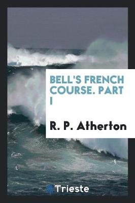 Bell's French Course. Part I (Paperback)