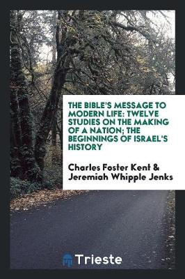 The Bible's Message to Modern Life: Twelve Studies on the Making of a Nation; The Beginnings of Israel's History (Paperback)