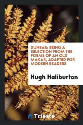 Dunbar: Being a Selection from the Poems of an Old Makar, Adapted for Modern Readers (Paperback)