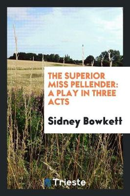 The Superior Miss Pellender: A Play in Three Acts (Paperback)