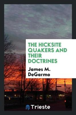 The Hicksite Quakers and Their Doctrines (Paperback)