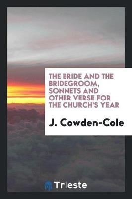 The Bride and the Bridegroom, Sonnets and Other Verse for the Church's Year (Paperback)