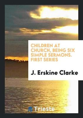 Children at Church, Being Six Simple Sermons. First Series (Paperback)
