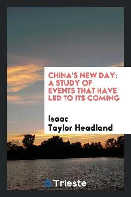 China's New Day: A Study of Events That Have Led to Its Coming (Paperback)