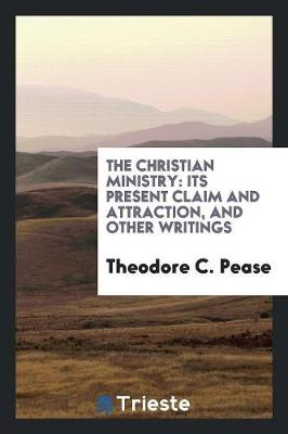 The Christian Ministry: Its Present Claim and Attraction, and Other Writings (Paperback)