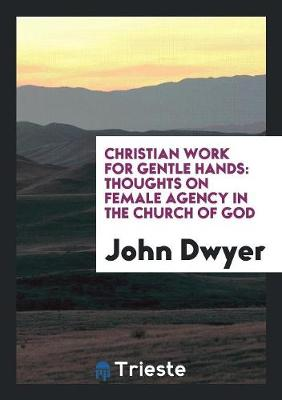 Christian Work for Gentle Hands: Thoughts on Female Agency in the Church of God (Paperback)