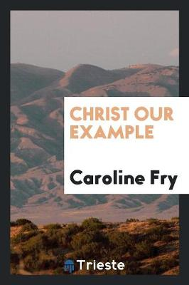 Christ Our Example (Paperback)