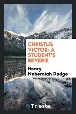 Christus Victor: A Student's Reverie (Paperback)