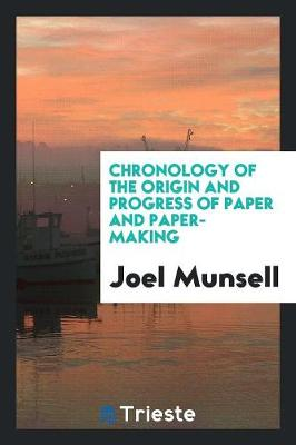 Chronology of the Origin and Progress of Paper and Paper-Making (Paperback)