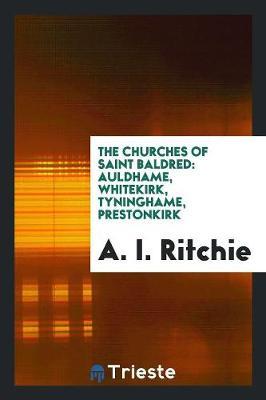 The Churches of Saint Baldred: Auldhame, Whitekirk, Tyninghame, Prestonkirk (Paperback)