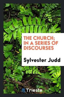 The Church; In a Series of Discourses (Paperback)