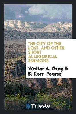 The City of the Lost, and Other Short Allegorical Sermons (Paperback)