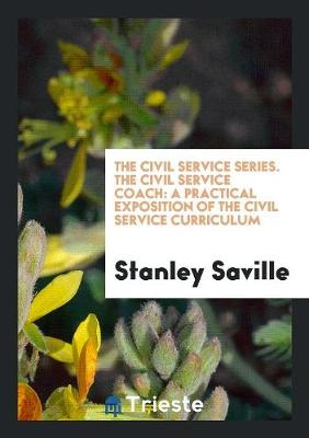 The Civil Service Series. the Civil Service Coach: A Practical Exposition of the Civil Service Curriculum (Paperback)