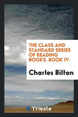 The Class and Standard Series of Reading Books. Book IV. (Paperback)
