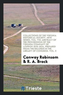 Collections of the Virginia Historical Society. New Series, Vol. VIII: Abstract of the Proceedings of the Virginia Company of London 1619-1624, Prepared from the Records in the Library of Congress. Vol. II (Paperback)